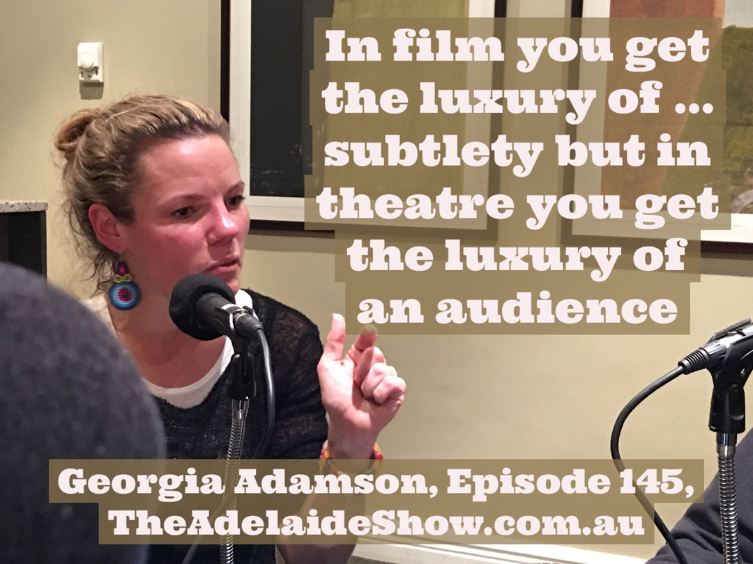 Georgia Adamson Film Theatre The Adelaide Show Podcast Quote