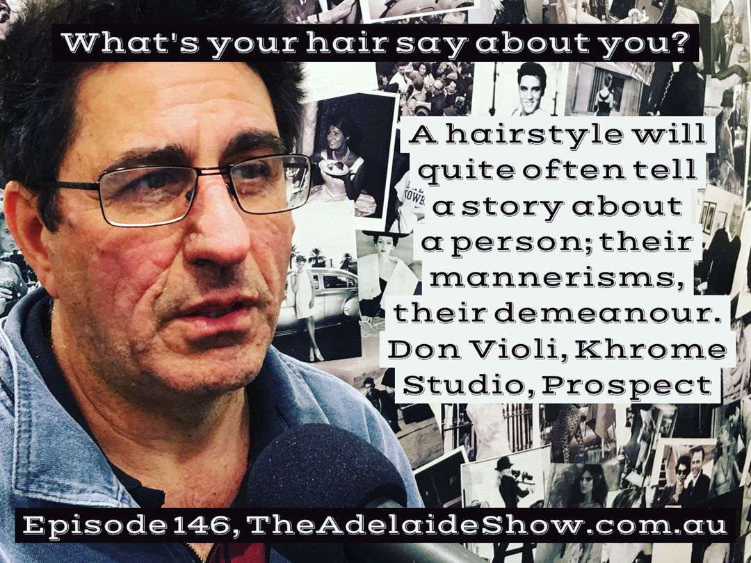 Don Violi Khrome Hair The Adelaide Show Podcast Quote