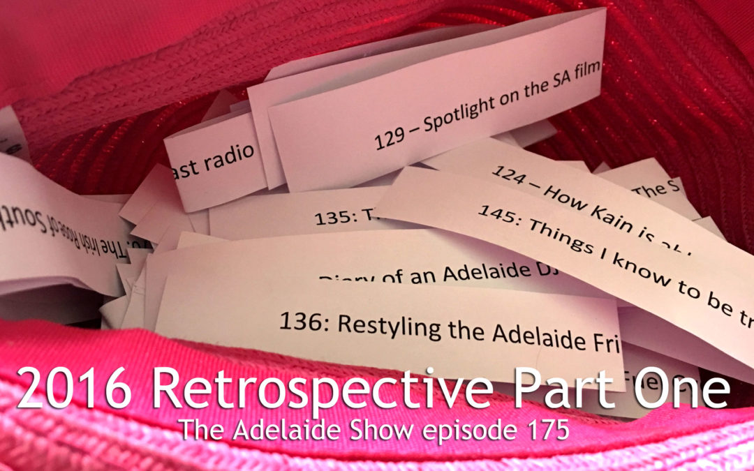 175 – The Adelaide Show 2016 Retrospective Part One
