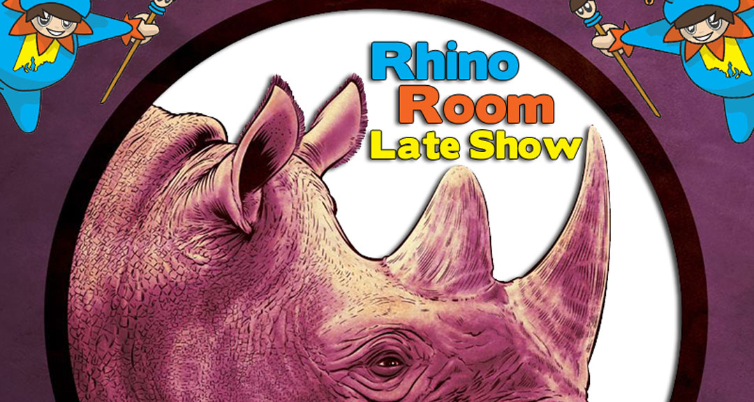 Rhino Room Late Show